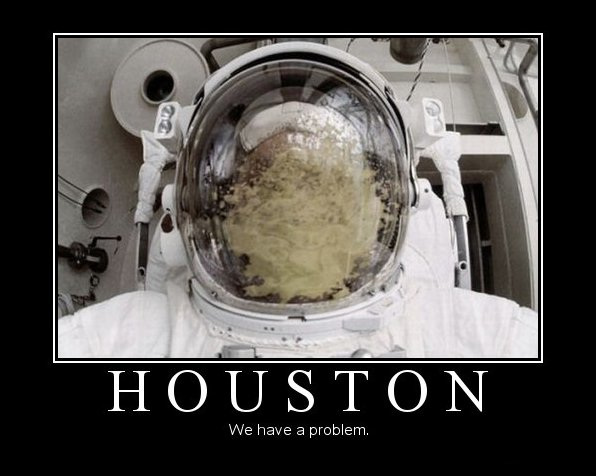 Huston, We Have a Problem