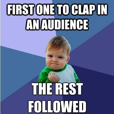 First One To Clap!