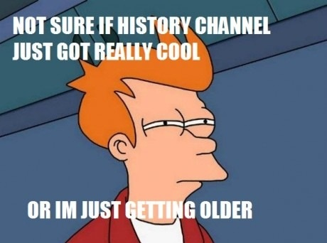 Not Shure If History Channel…