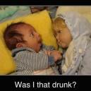 Was I That Drunk?!