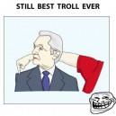 Still The Best Troll Ever