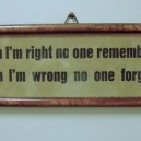When I'm Right No One Remembers…