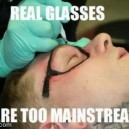 Real Glasses Are Too Mainstream