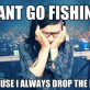 Can't Go Fishing