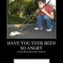 Have You Ever Been So Angry…
