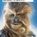 Because I'm Worth It – Chewbacca