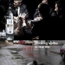 Drinking Vodka in Real Life