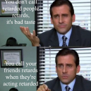 Don't Call Retarded People Retards – The Office