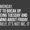 Monday, I Want To Break Up.