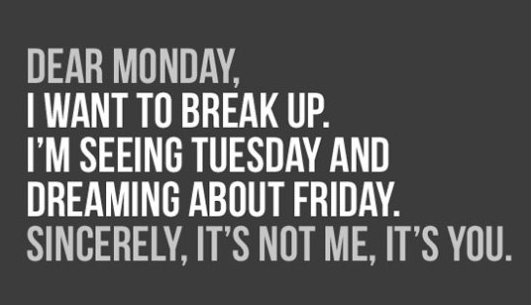 Monday, I Want To Break Up.
