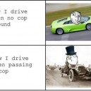 How I Drive When There Is No Cop Around