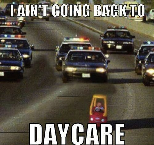 I Ain't Going Back To Daycare!