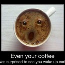 Even Your Coffee…