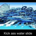 Kick Ass Water Slide