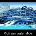 Kick Ass Water Slide