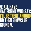 We All Have That Friend…
