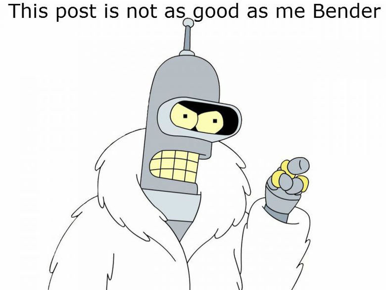 This post is not as good as me Bender