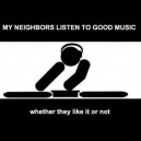 My Neighbors Listen To Good Music
