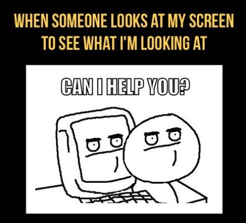 When Someone Looks At My Screen…