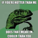 Philosoraptor – Hotter Than Me?