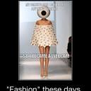 Fashion These Days…