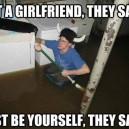 Get a Girlfriend They Say…