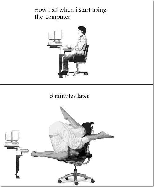 How I Sit When I Start Using The Computer