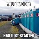 Your Bad Day Has Just Started…