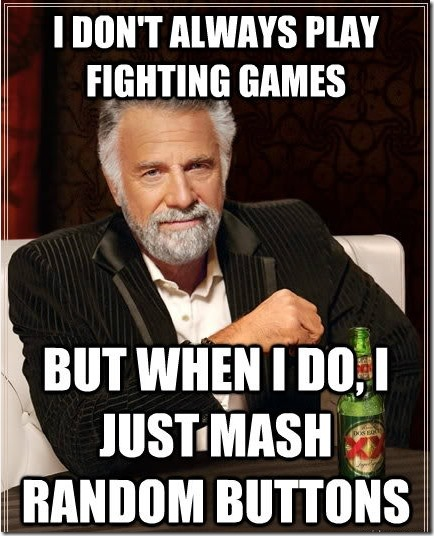 I Don't Always Play Fighting Games…