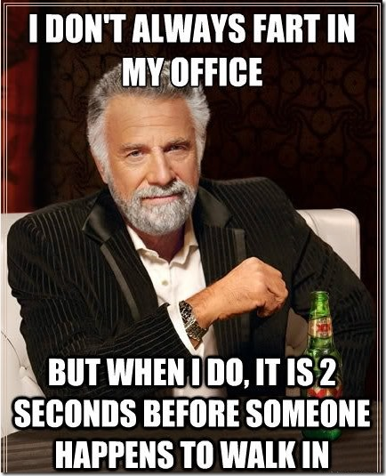 I Don't Always Fart in My Office…