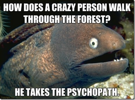 How does a crazy guy walk through forest?