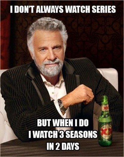 I Don't Always Watch Series…