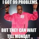 I Got 99 Problems…