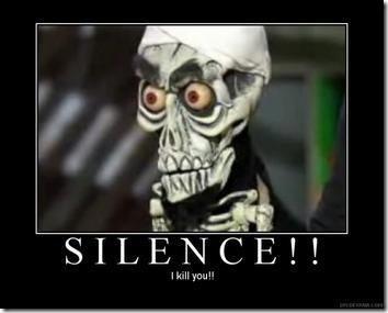 SILENCE! I kill you!