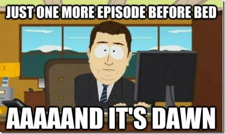 Just One More Episode…