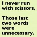 I Never Run With Scissors
