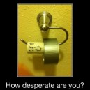 How Desperate Are You?