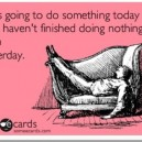 Was going to do something today…
