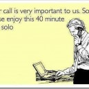Your call is very important to us…