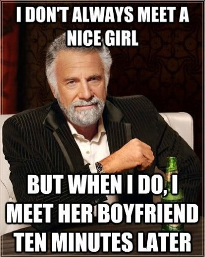 I Don't Always Meet a Nice Girl…