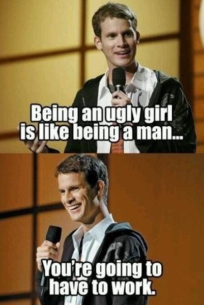 Being an ugly girl…