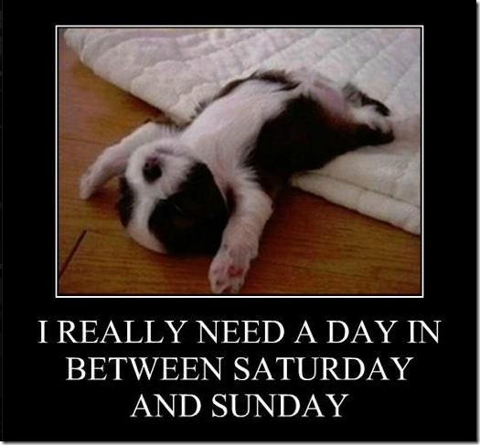 Funny Memes For Saturday : Really need a day in between saturday and sunday
