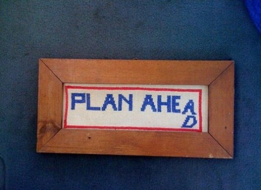 Always plan ahead