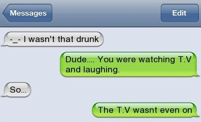 I wasn't that drunk