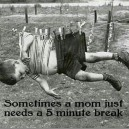Sometimes a mom just needs a break
