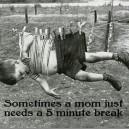 Sometimes a mom just needs a break