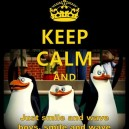 Keep calm and smile and wave