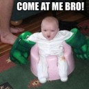 Come at me bro!