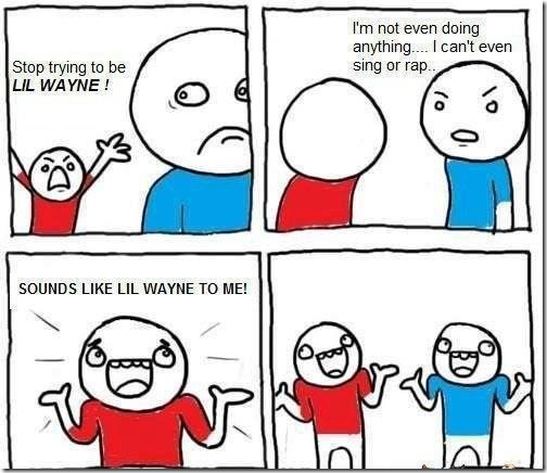 Stop being Lil' Wayne!