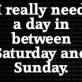 I really need a day…